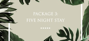 PACKAGE 3: FIVE NIGHT STAY
